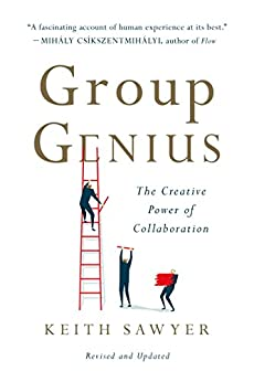 Group Genius: The Creative Power of Collaboration eBook: Keith Sawyer