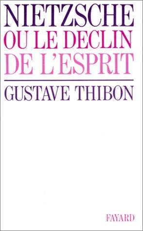 Nietzsche ou le déclin de l'esprit par Gustave Thibon