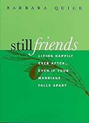 Still Friends: Living Happily Ever After.Even If Your Marriage Falls Apart