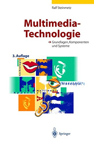 Multimedia-Technologie: Grundlagen, Komponenten und Systeme