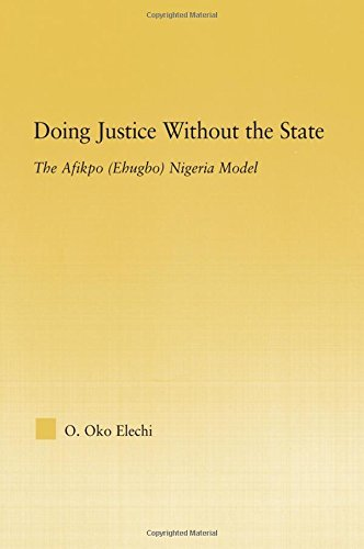 Doing Justice without the State: The Afikpo (Ehugbo) Nigeria Model (African Studies) by Ogbonnaya Oko Elechi (2006-09-11)
