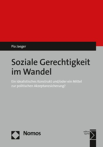 Soziale Gerechtigkeit im Wandel: Ein idealistisches Konstrukt und/oder ein Mittel zur politischen Akzeptanzsicherung?