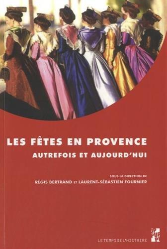 Les fêtes en Provence : Autrefois et aujourd hui par Régis Bertrand