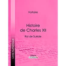 Histoire de Charles XII (French Edition)