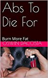 Abs To Die For: Burn More Fat (hard core Book 1)