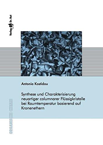 Synthese und Charakterisierung neuartiger columnarer Flüssigkristalle bei Raumtemperatur basierend auf Kronenethern (Organische Chemie)