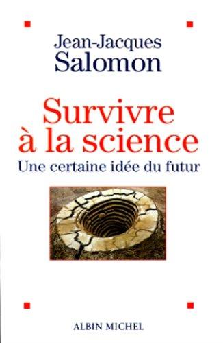 Survivre à la science : Une certaine idée du futur par Jean-Jacques Salomon