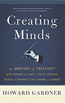 Creating Minds: An Anatomy of Creativity as Seen Through the Lives of Freud, Einstein, Picasso, Stravinsky, Eliot, G (English Edition)