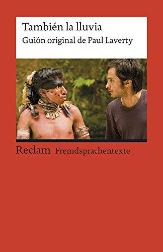 También la lluvia: Guión original de Paul Laverty. Spanischer Text mit deutschen Worterklärungen. B2 (GER) (Reclams Universal-Bibliothek)