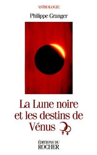 La lune noire et les destins de Vénus par Philippe Granger