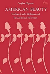 [(American Beauty : William Carlos Williams and the Modernist Whitman)] [By (author) Stephen Tapscott] published on (June, 1984)