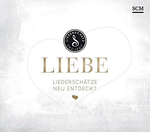 Liebe - Das Liederschatz-Projekt: Liederschätze neu entdeckt (Das Liederschatz-Projekt (3), Band 3)