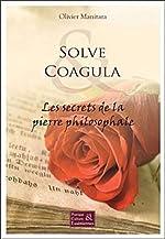 Solve & Coagula - Les secrets de la pierre philosophale d'Olivier Manitara
