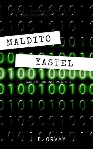 MALDITO YASTEL: Diario de un informático por J. F. ORVAY