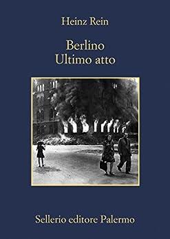 Berlino ultimo atto di [Rein, Heinz]