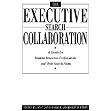 The Executive Search Collaboration: A Guide for Human Resources Professionals and Their Search Firms (Contributions to the Study of) by Janet Jones Parker (1990-11-30)