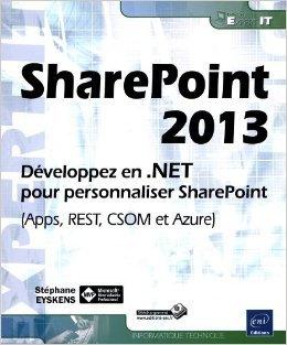SharePoint 2013 - Dveloppez en .NET pour personnaliser SharePoint (Apps, REST, CSOM et Azure) de Stphane EYSKENS ( 11 septembre 2013 )