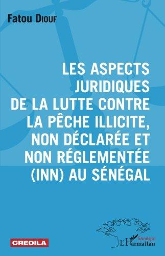 Les aspects juridiques de la lutte contre la pêche illicite, non déclarée et non réglementée (Inn) au Sénégal par Fatou Diouf