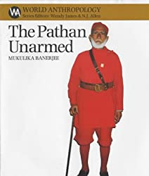 The Pathan Unarmed: Opposition and Memory in the Khudai Khidmatgar Movement (World Anthropology)