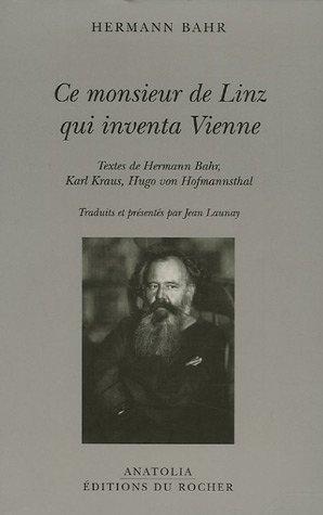 Ce monsieur de Linz qui inventa Vienne par Hermann Bahr
