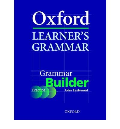 [(Oxford Learner's Grammar: Grammar Builder: A Self-Study Grammar Reference and Practice Series Including Books, CD-ROM, and Website Resources)] [Author: John Eastwood] published on (July, 2006)