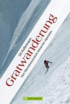 Gratwanderung: Vom Überlebensinstinkt bekannter Alpinisten. Chronik, Portraits und Erfahrungsberichte von und über Bergsteiger auf rund 220 Seiten