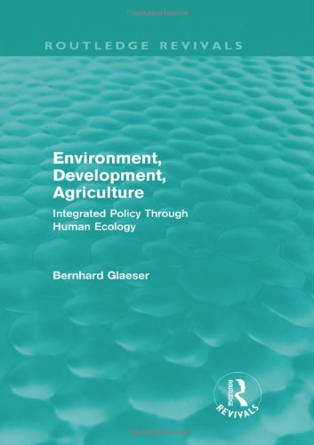 Environment, Development, Agriculture: Integrated Policy Through Human Ecology (Routledge Revivals) by Bernhard Glaeser (2010-09-27)