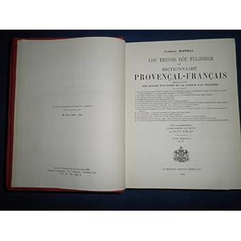 Lou Tresor dóu Felibrige ou Dictionnaire provençal-français : Embrassant les divers dialectes de la langue d'oc moderne