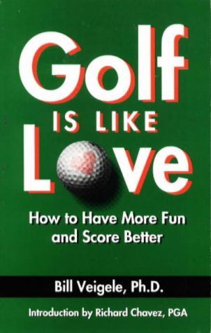 Golf is Like Love: How to Have More Fun and Score Better por Bill Veigle