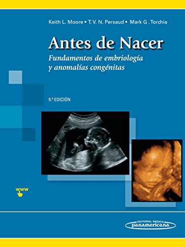 Antes de Nacer. Fundamentos de embriología y defectos congénitos por Moore