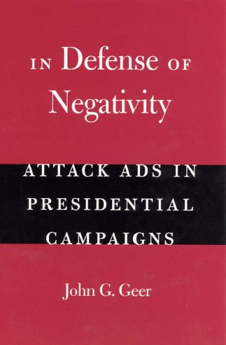 In Defense of Negativity: Attack Ads in Presidential Campaigns (Studies in Communication, Media & Public Opinion)