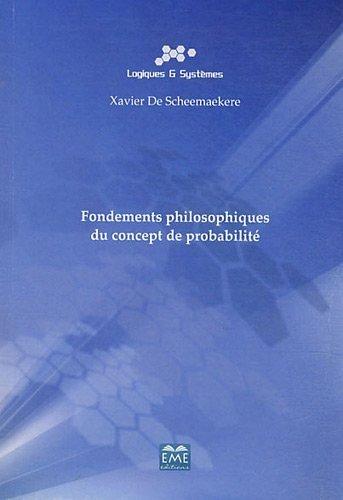 Fondements philosophiques du concept de probabilité de De Scheemaekere Xavier (24 avril 2015) Broché