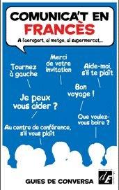 Comunica't en FRANCÈS: A l'aeroport, al metge, al supermercat... (Guies de conversa)