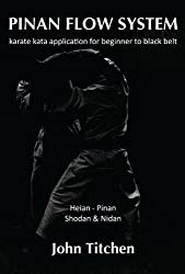 Pinan Flow System: Karate Kata Application for Beginner to Black Belt by John Titchen (2014-04-08)