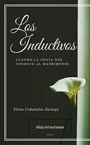 LOS INDUCTIVOS: CUANDO LA NOVIA NOS CONDUCE AL MATRIMONIO (DILOGÍA DEL MATRIMONIO nº 1) por Elena Cabanelas Zuriaga