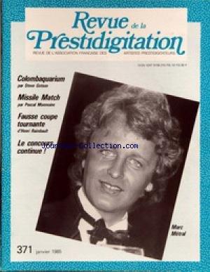 REVUE DE LA PRESTIDIGITATION [No 371] du 01/01/1985 - COLOMBAQUARIUM PARSTEVE GOTSON - MISSILE MATHC PAR P. MONMOINE - FAUSSE COUPE TOURNANTE PAR RAIMBAULT - MARC METRAL.