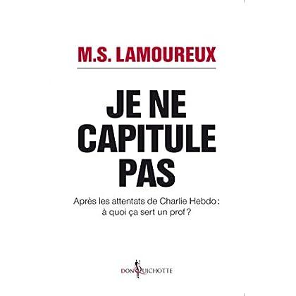 Je ne capitule pas. Après les attentats de Charlie Hebdo : à quoi ça sert un prof ? (NON FICTION)