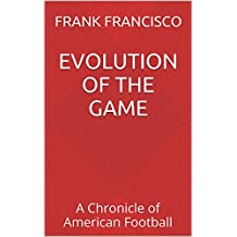 Evolution of the Game: A Chronicle of American Football (English Edition)