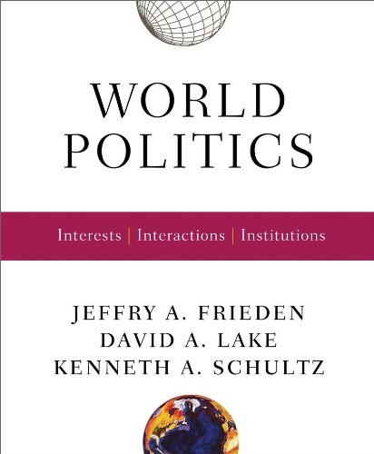 World Politics: Interests, Interactions, Institutions di Jeffry A. Frieden,David A. Lake