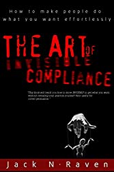 The Art of Invisible Compliance: How To Make People Do What You Want Effortlessly (English Edition)