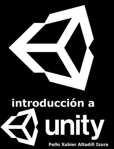 Introducción a Unity: Introducción al desarrollo de videojuegos con Unity