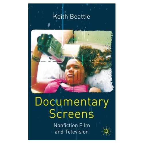 Documentary Screens: Non-Fiction Film and Television by Keith Beattie (2004-09-04)