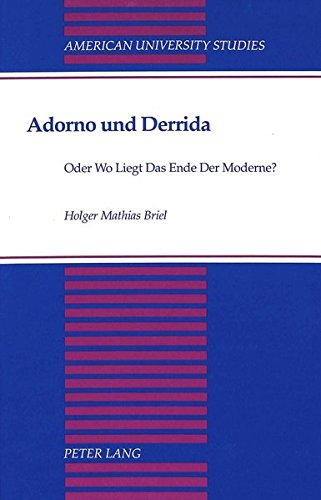 Adorno und Derrida: Oder Wo Liegt Das Ende Der Moderne? (American University Studies / Series 1: Germanic Languages and Literature, Band 102) (Die New York School Kunst)
