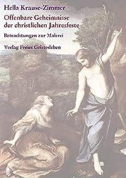 Offenbare Geheimnisse der christlichen Jahresfeste / Imagination und Offenbarung: Gesammelte Betrachtungen zur Malerei Teil I und II
