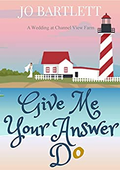 Give Me Your Answer Do: A Wedding at Channel View Farm by [Bartlett, Jo]