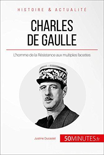 Charles de Gaulle: L'homme de la Résistance aux multiples facettes (Grandes Personnalités t. 22)