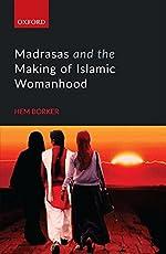 Madrasas and the Making of Islamic Womanhood