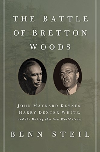Battle of Bretton Woods: John Maynard Keynes, Harry Dexter White, and the Making of a New World Order (Council on Foreign Relations Books (Princeton University Press))