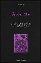 Jeanne d'Arc : Récit de la vie de la Pucelle d'Orléans extrait de l'Histoire de France