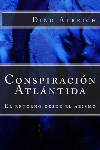 Conspiración Atlántida: el retorno desde el abismo por Dino Alreich